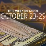 This Week in Tarot: October 23 – 29