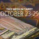 This Week in Tarot: October 23 – 29